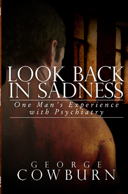 Look Back In Sadness: One Man's Experience with Psychiatry