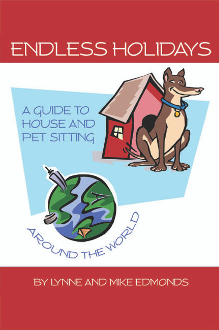 Endless Holidays - A Guide to House and Pet Sitting Around the World