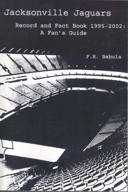 Jacksonville Jaguars Record and Fact Book 1995-2002: A Fan's Guide by Francis R. Babula