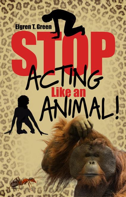 Stop Acting Like an Animal!