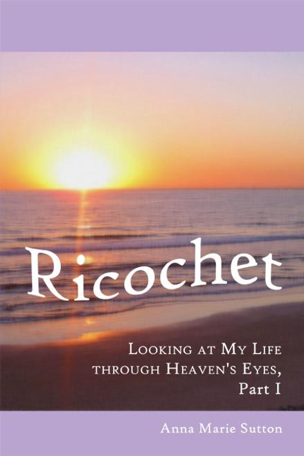 Ricochet: Looking at My Life through Heaven's Eyes, Part I