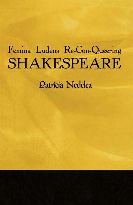 Femina Ludens Re-Con-Queering Shakespeare