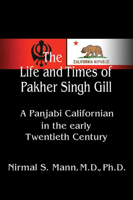 The Life and Times of Pakher Singh Gill: A Panjabi Californian in the Early Twentieth Century