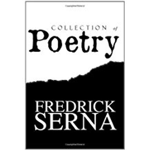 Collection of Poetry (by Fredrick Serna)