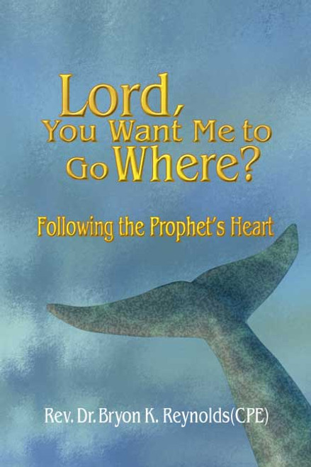 Lord, You Want Me to Go Where? Following the Prophet's Heart