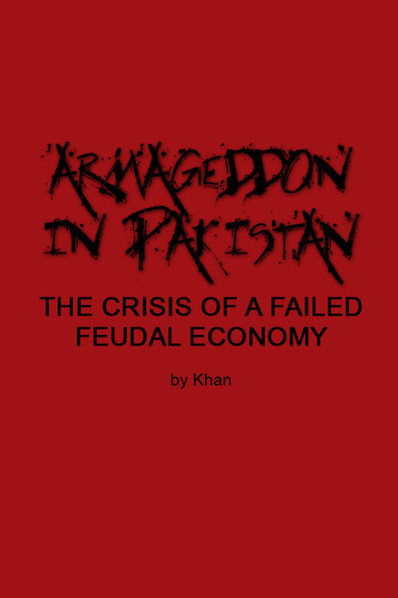 Armageddon in Pakistan: The Crisis of a Failed Feudal Economy