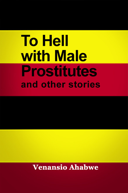 To Hell with Male Prostitutes and other stories