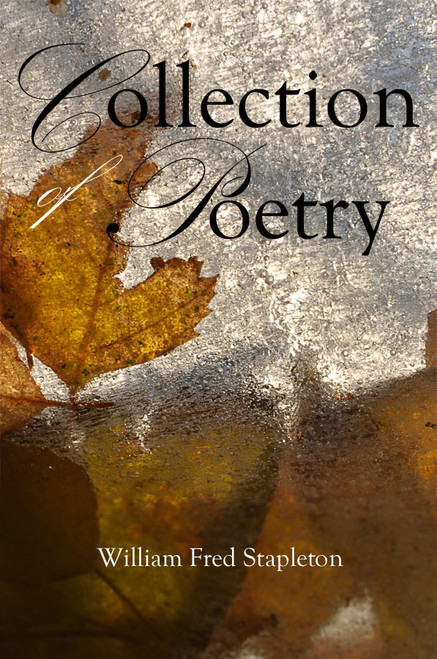 Collection of Poetry (by William Fred Stapleton)
