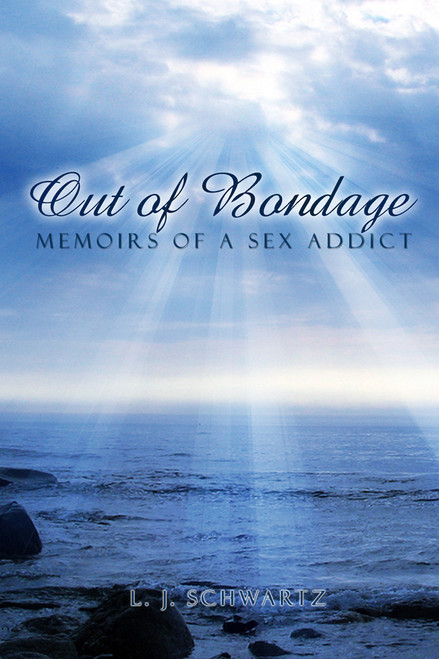 Out of Bondage: Memoirs of a Sex Addict