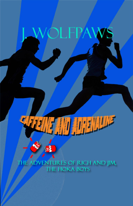 Caffeine and Adrenaline: The Adventures of Rich and Jim, the Hoka Boys