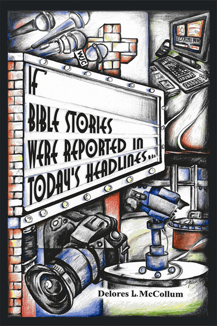 If Bible Stories Were Reported in Today's Headlines . . .