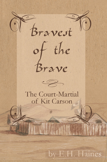 Bravest of the Brave: The Court-Martial of Kit Carson