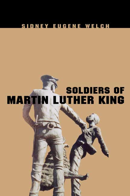 Soldiers of Martin Luther King: A Memoir from the Trenches of the Civil Rights Movement