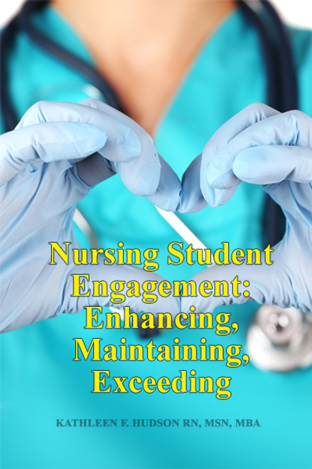 Nursing Student Engagement: Enhancing, Maintaining, Exceeding