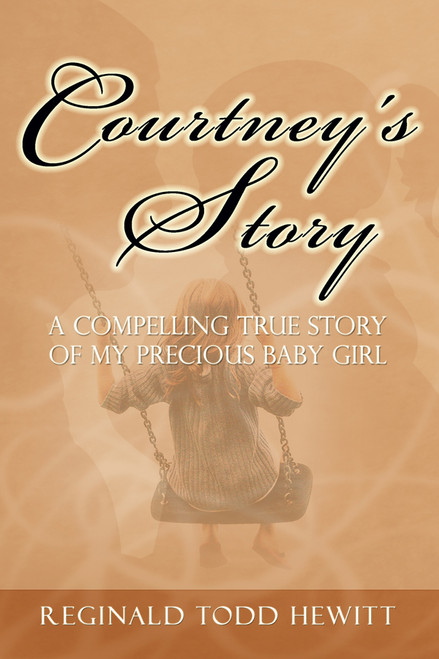 Courtney's Story: A Compelling True Story of My Precious Baby Girl