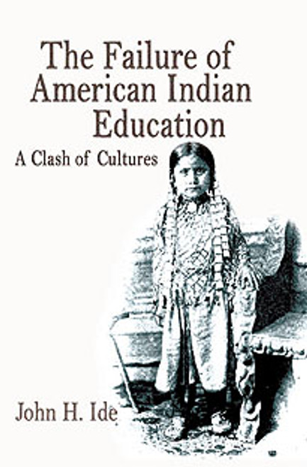 The Failure of American Indian Education: A Clash of Cultures by John Ide, Ph.D.