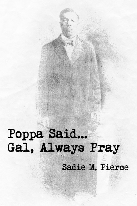 Poppa Said...Gal, Always Pray