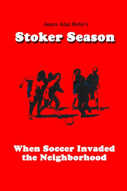 Stoker Season: When Soccer Invaded the Neighborhood