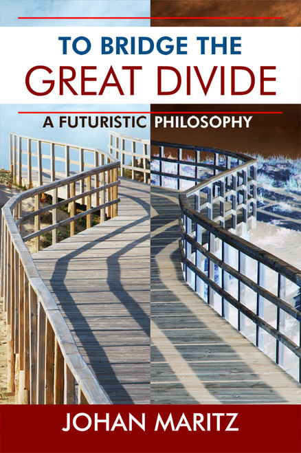 To Bridge the Great Divide: A Futuristic Philosophy