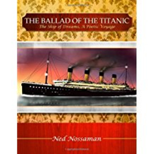 The Ballad of the Titanic: The Ship of Dreams, A Poetic Voyage