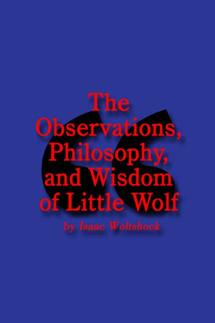 The Observations, Philosophy, and Wisdom of Little Wolf