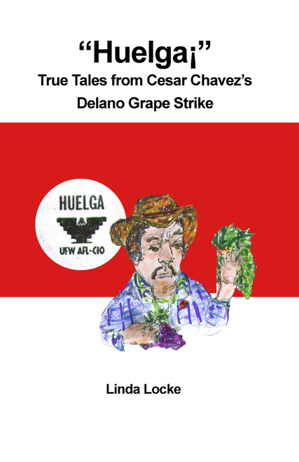 """Huelga¡"" : True Tales from Cesar Chavez's Delano Grape Strike"