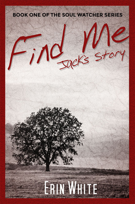 Find Me: Jack's Story (Book One of the Soul Watcher Series)