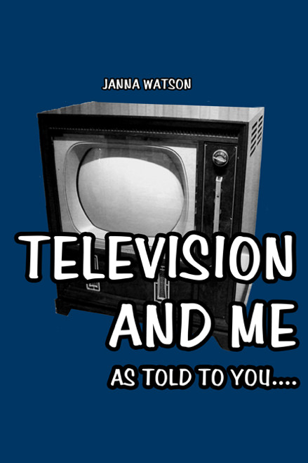 Television and Me: As Told to You....