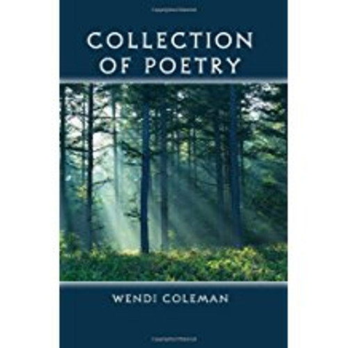 Collection of Poetry (by Wendi Coleman)