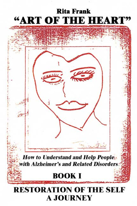 Art of the Heart: How to Understand and Help People with Alzheimer's and Related Disorders, Book I