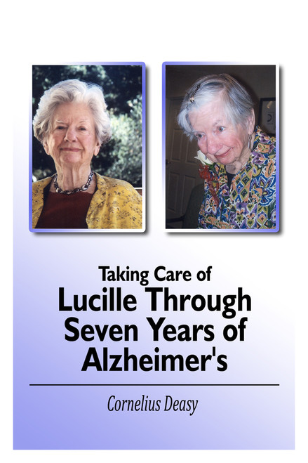 Taking Care of Lucille Through Seven Years of Alzheimer's