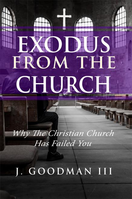 Exodus from the Church: Why the Christian Church Has Failed You
