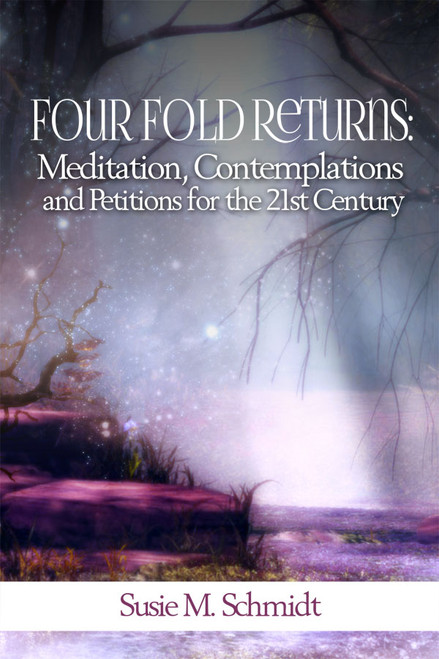 Four Fold Returns: Meditation, Contemplations and Petitions for the 21st Century