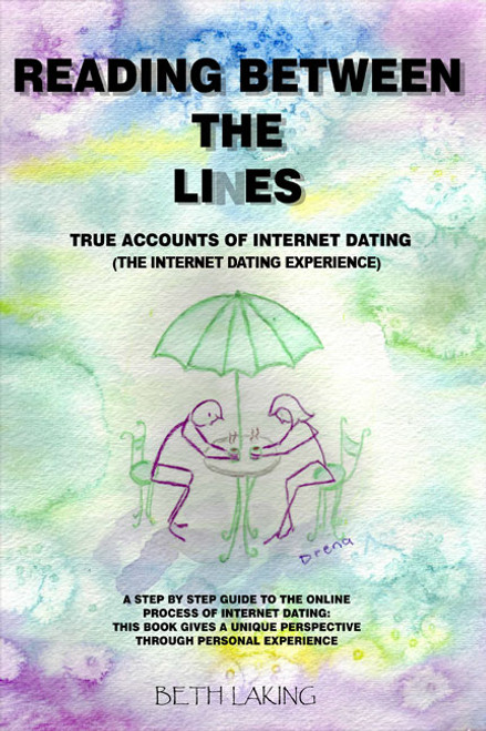 Reading Between the Lines: True Accounts of Internet Dating (The Internet Dating Experience)