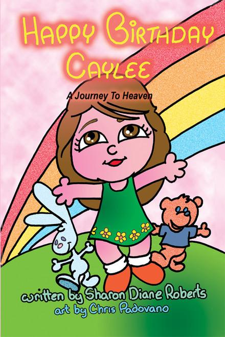 Happy Birthday Caylee: A Journey To Heaven