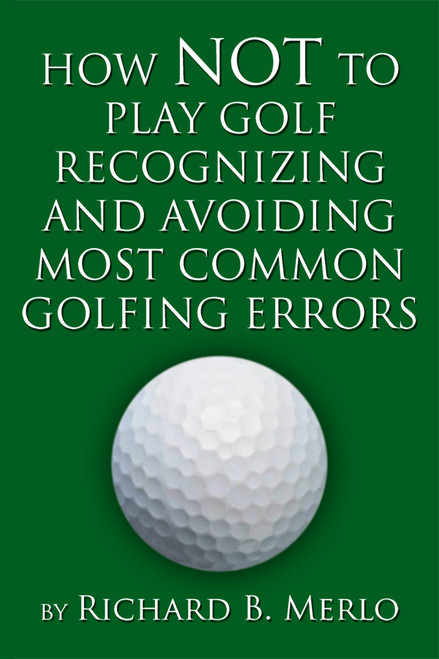 How NOT to Play Golf: Recognizing and Avoiding Most Common Golfing Errors