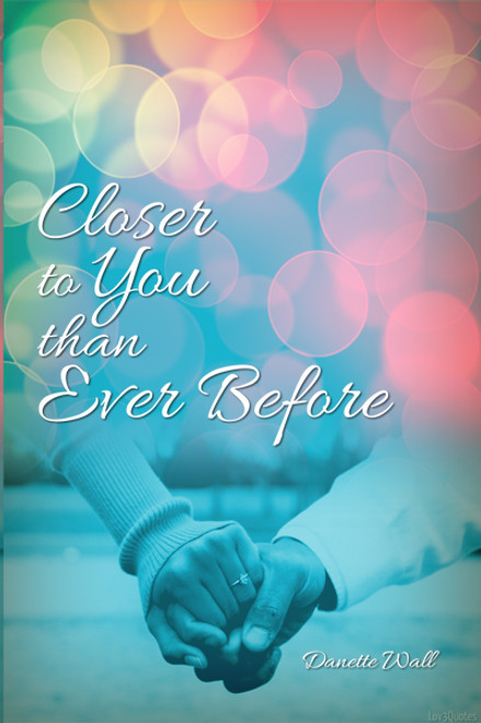 Closer to You than Ever Before
