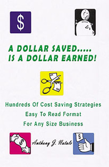 A Dollar Saved Is a Dollar Earned by Anthony J. Natale