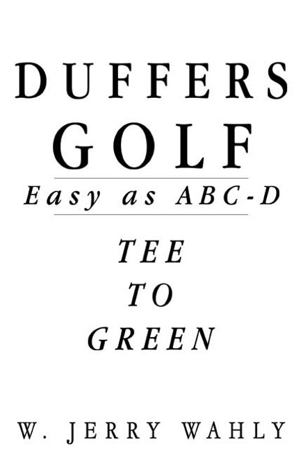 Duffer's Golf: Easy as ABC-D: Tee to Green