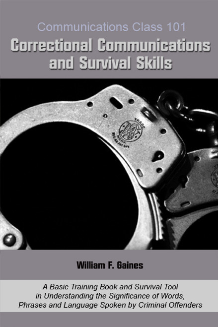 Communications Class 101 Correctional Communications and Survival Skills: A Basic Training Book and Survival Tool in Understanding the Significance of Words, Phrases and Language Spoken by Criminal Offenders