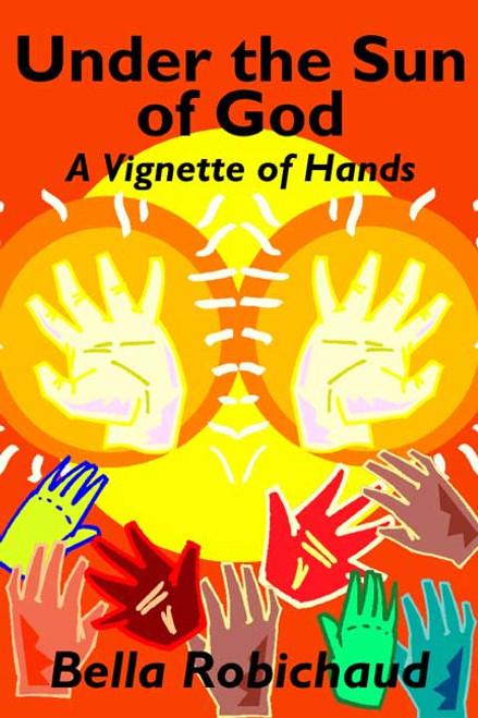Under the Sun of God: A Vignette of Hands