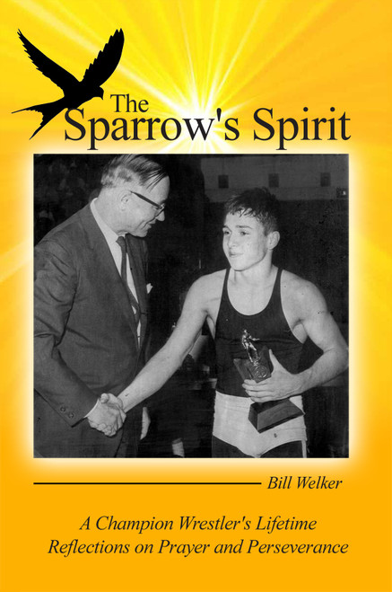 The Sparrow's Spirit (PB): A Champion Wrestler's Lifetime Reflections on Prayer and Perseverance