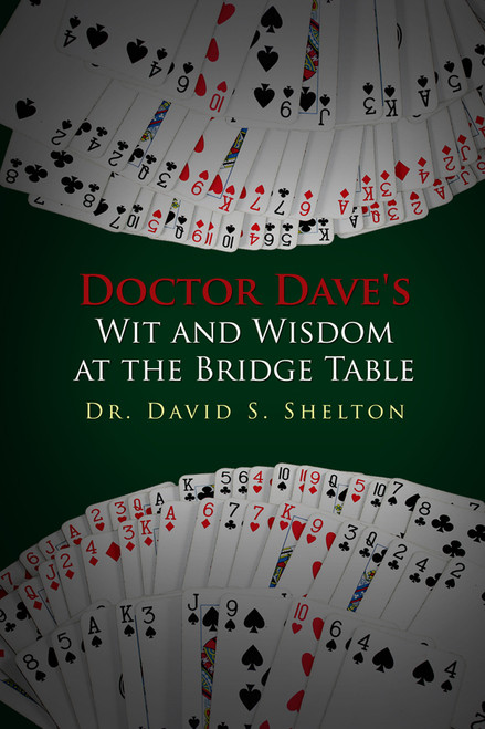 Doctor Dave's Wit and Wisdom at the Bridge Table