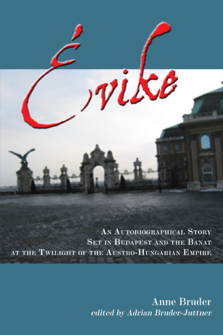 Évike: An Autobiographical Story Set in Budapest and the Banat at the Twilight of the Austro-Hungarian Empire
