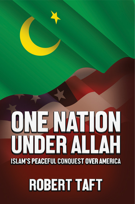 One Nation Under Allah: Islam's Peaceful Conquest over America