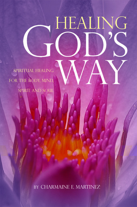 Healing God's Way: Spiritual Healing for the Body, Mind, Spirit and Soul