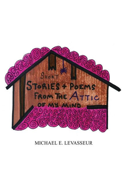 Short Stories and Poems from the Attic of My Mind