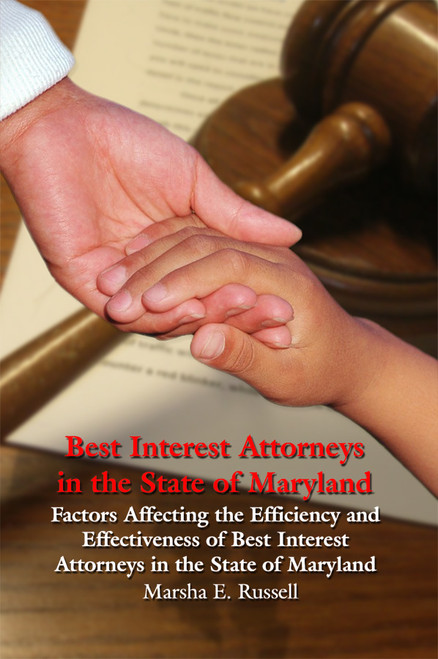 Best Interest Attorneys in the State of Maryland: Factors Affecting the Efficiency and Effectiveness of Best Interest Attorneys in the State of Maryland