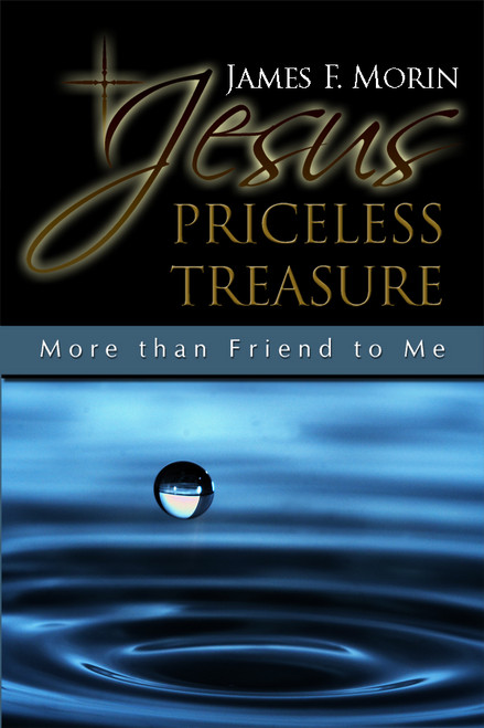 Jesus Priceless Treasure: More than Friend to Me
