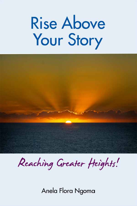 Rise Above Your Story: Reaching Greater Heights!